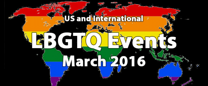 LGBTQ PRIDE AND EVENTS FOR MARCH 2016